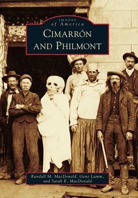 Cimarron and Philmont By MacDonald, Randall M./ Lamm, Gene/ MacDonald, Sarah E.