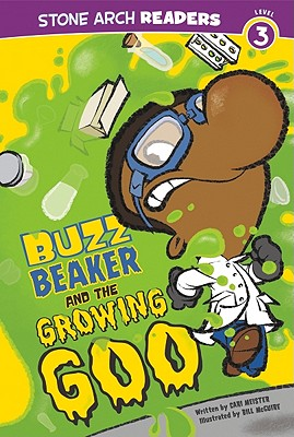 Buzz Beaker and the Growing Goo By Meister, Cari/ McGuire, Bill (ILT)